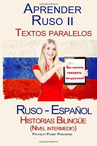 Aprender Ruso II - Textos paralelos - Historias Bilingüe (Nivel intermedio) Ruso - Español