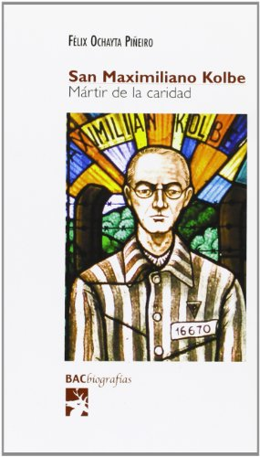 San Maximiliano Kolbe: Mártir de la caridad (BIOGRAFÍAS)