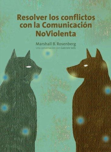 Resolver los conflictos con la comunicación noviolenta: una conversación con Gabrielle Seils (Tierra