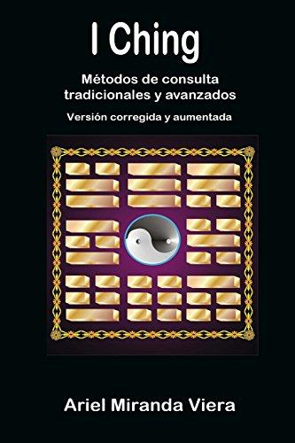 I Ching. Métodos de consulta tradicionales y avanzados. Edición corregida y aumentada