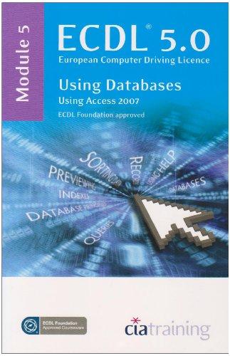 ECDL Syllabus 5.0 Module 5 Using Databases Using Access 2007