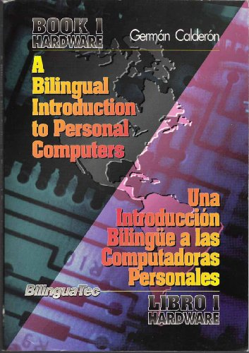 A Bilingual Introduction to Personal Computers =: UNA Introducciaon Bilingeue a Las Computadoras Personales