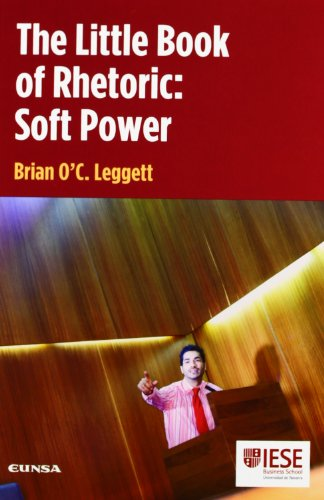The little book of rhetoric: soft power (Libros IESE)