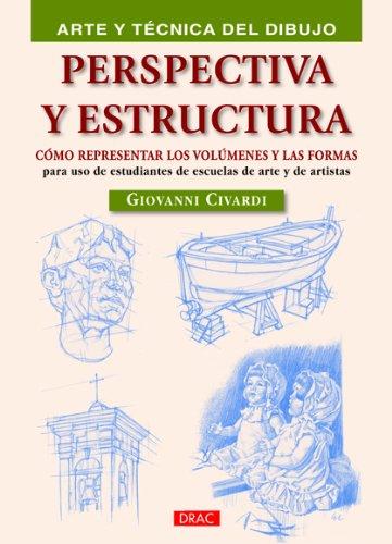 PERSPECTIVA Y ESTRUCTURA: CÓMO REPRESENTAR LOS VOLÚMENES Y LAS FORMAS (Arte Y Tecnica Dibujo)