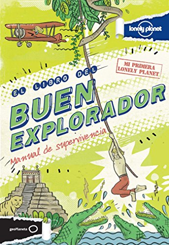El Libro Del Buen Explorador. Manual De Supervivencia (Mi primera Lonely Planet)