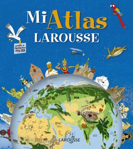 Mi Atlas Larousse (Larousse - Infantil / Juvenil - Castellano - A Partir De 5/6 Años - Atlas)
