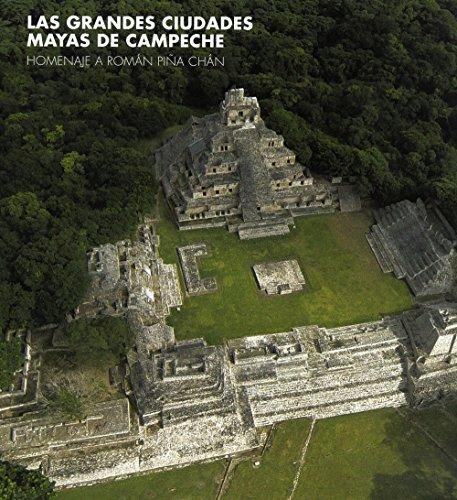 Las Grandes Ciudades Mayas De Campeche. Homenaje A Román Piña Chán (Arte y Fotografía)