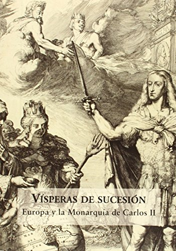 Vísperas De Sucesión. Europa Y La Monarquía De Carlos II (Serie LEO BELGICUS)